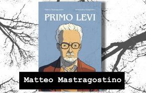 """MATTEO MASTRAGOSTINO AUTORE DI """"PRIMO LEVI"""""""